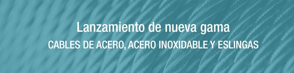 Lanzamiento de nueva gama  CABLES DE ACERO, ACERO INOXIDABLE Y ESLINGAS
